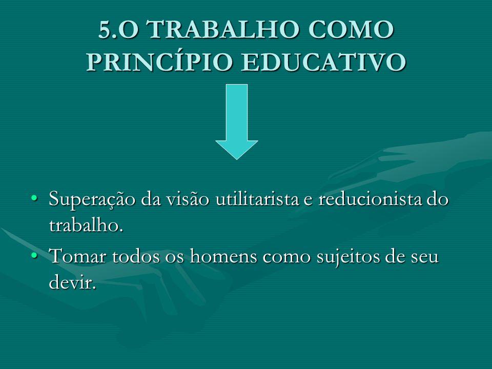 5.O TRABALHO COMO PRINCÍPIO EDUCATIVO