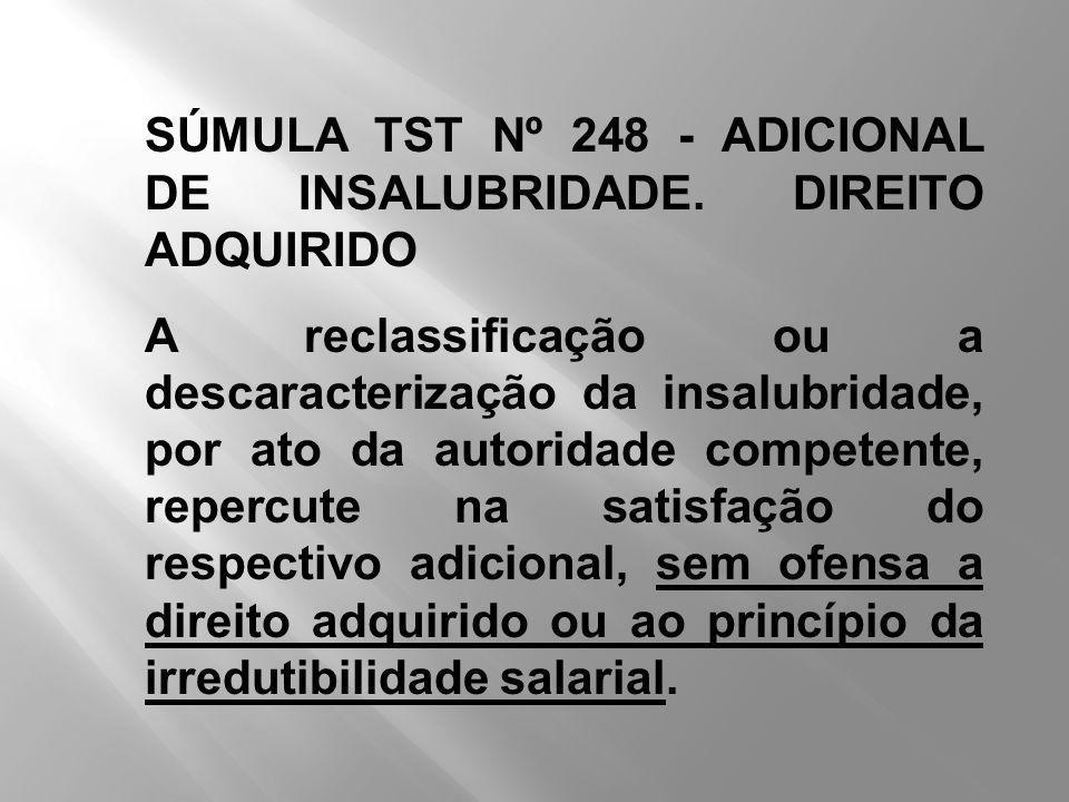 SÚMULA TST Nº 248 - ADICIONAL DE INSALUBRIDADE. DIREITO ADQUIRIDO