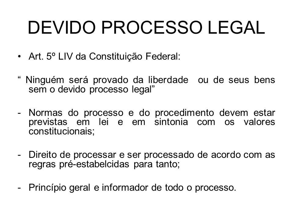 DEVIDO PROCESSO LEGAL Art. 5º LIV da Constituição Federal: