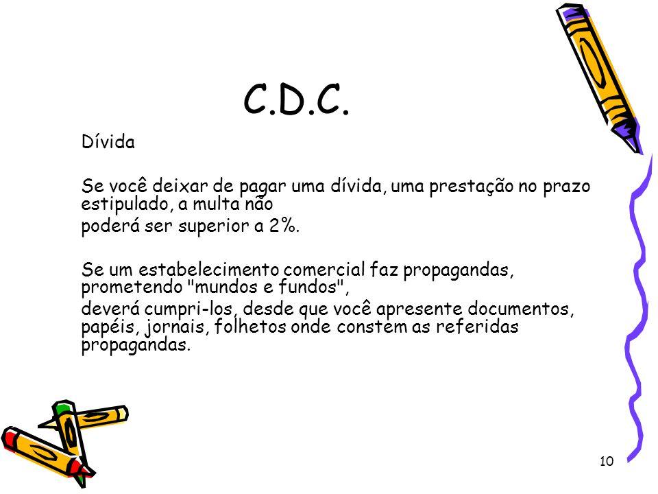 C.D.C. Dívida. Se você deixar de pagar uma dívida, uma prestação no prazo estipulado, a multa não.