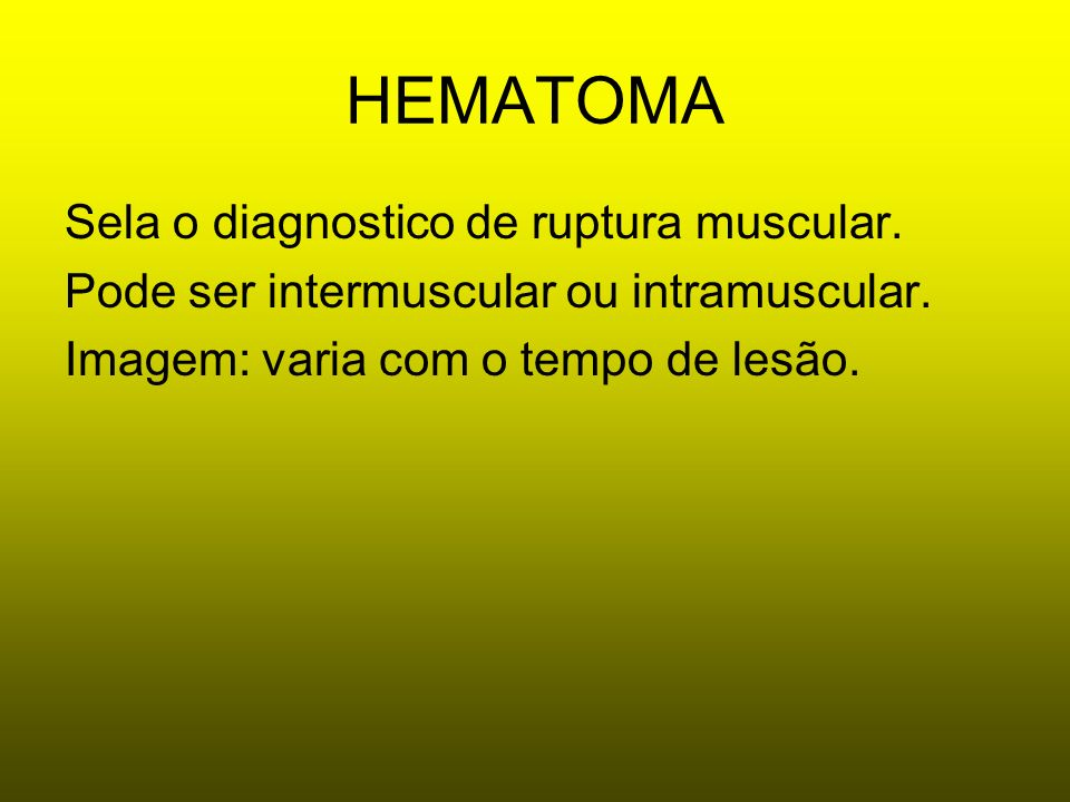 HEMATOMA Sela o diagnostico de ruptura muscular.