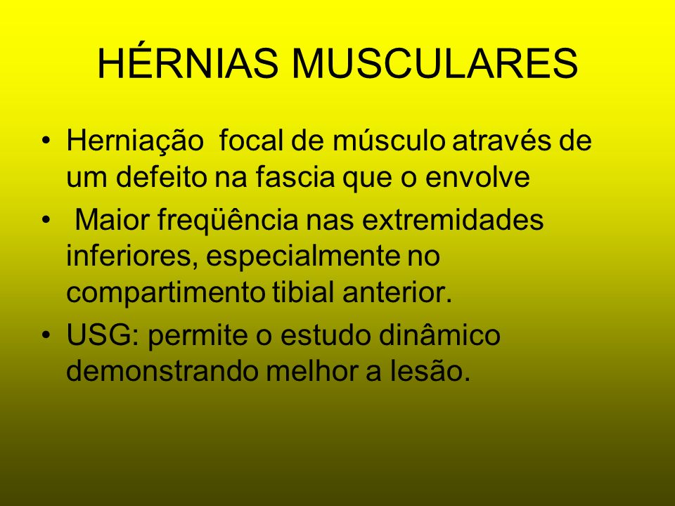 HÉRNIAS MUSCULARES Herniação focal de músculo através de um defeito na fascia que o envolve.