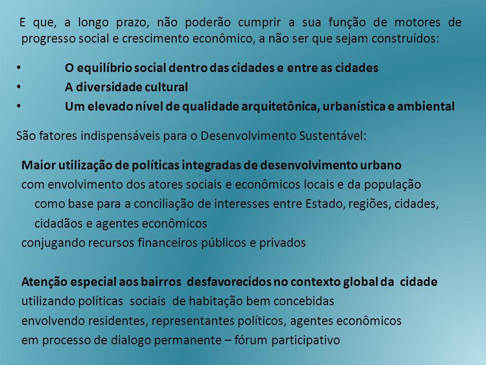E que, a longo prazo, não poderão cumprir a sua função de motores de progresso social e crescimento econômico, a não ser que sejam construídos: