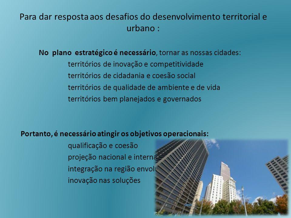 Para dar resposta aos desafios do desenvolvimento territorial e urbano :