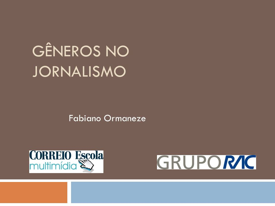 GÊNEROS NO JORNALISMO Fabiano Ormaneze