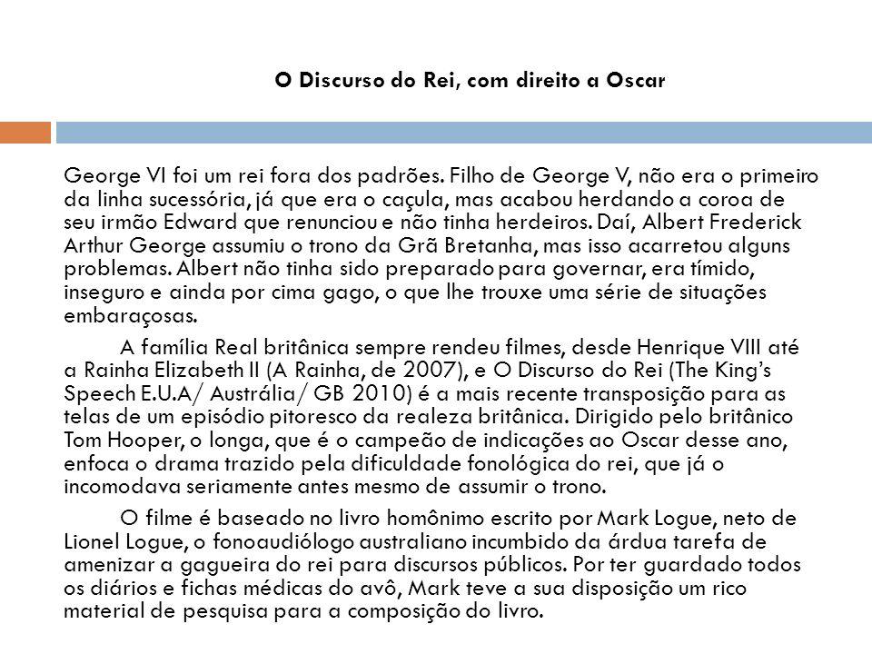 O Discurso do Rei, com direito a Oscar George VI foi um rei fora dos padrões.