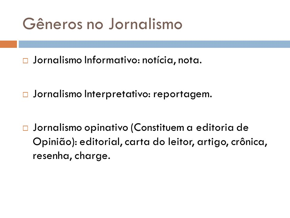 Gêneros no Jornalismo Jornalismo Informativo: notícia, nota.