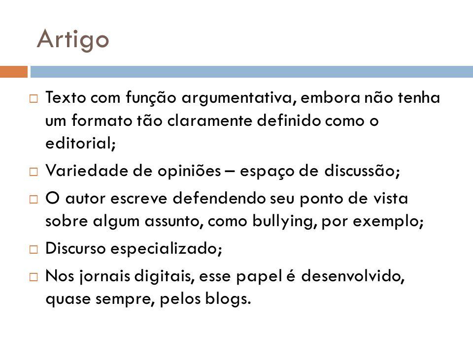 Artigo Texto com função argumentativa, embora não tenha um formato tão claramente definido como o editorial;