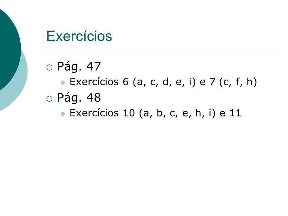 Exercícios Pág. 47 Pág. 48 Exercícios 6 (a, c, d, e, i) e 7 (c, f, h)