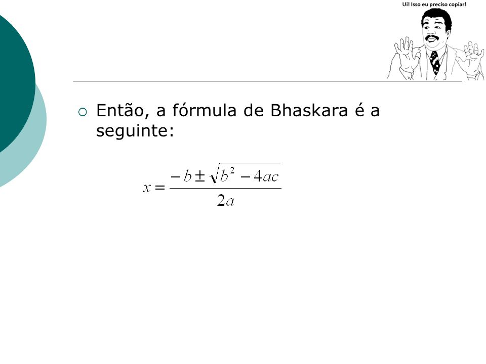 Então, a fórmula de Bhaskara é a seguinte: