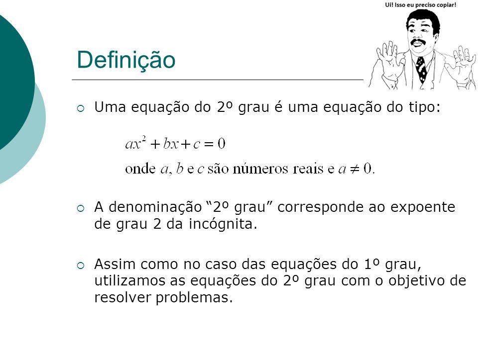 Definição Uma equação do 2º grau é uma equação do tipo: