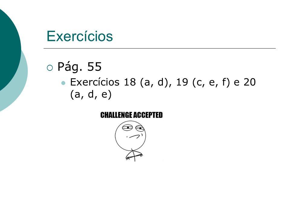 Exercícios Pág. 55 Exercícios 18 (a, d), 19 (c, e, f) e 20 (a, d, e)