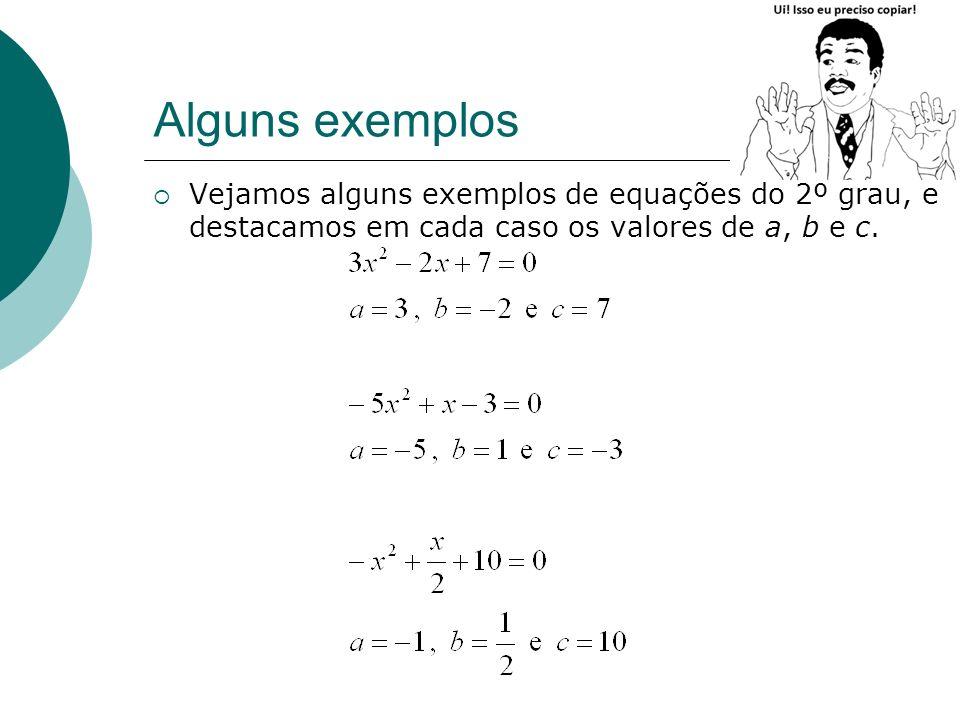 Alguns exemplosVejamos alguns exemplos de equações do 2º grau, e destacamos em cada caso os valores de a, b e c.