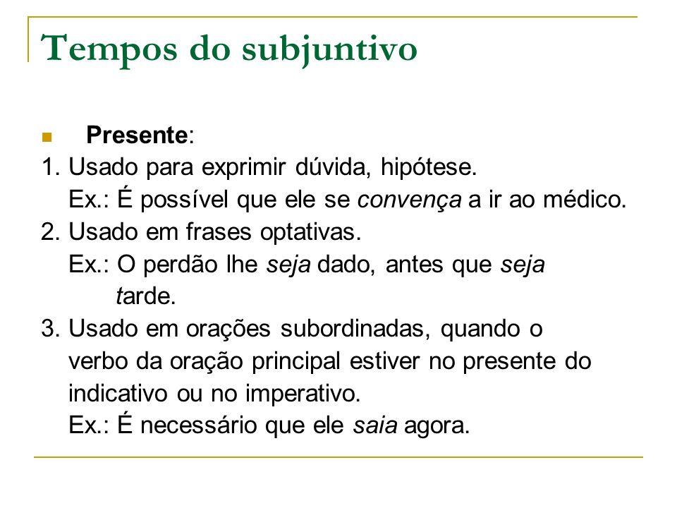 Tempos do subjuntivo Presente: