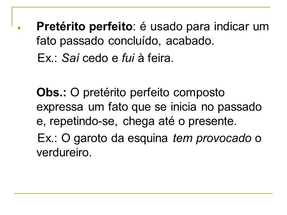 Pretérito perfeito: é usado para indicar um fato passado concluído, acabado.