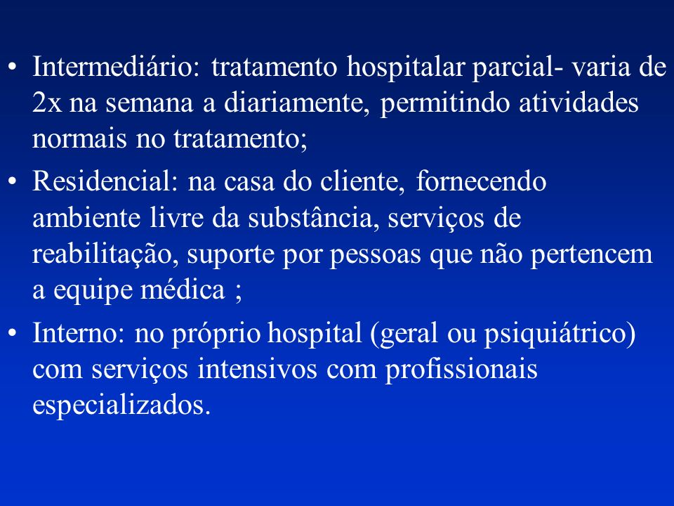 Intermediário: tratamento hospitalar parcial- varia de 2x na semana a diariamente, permitindo atividades normais no tratamento;