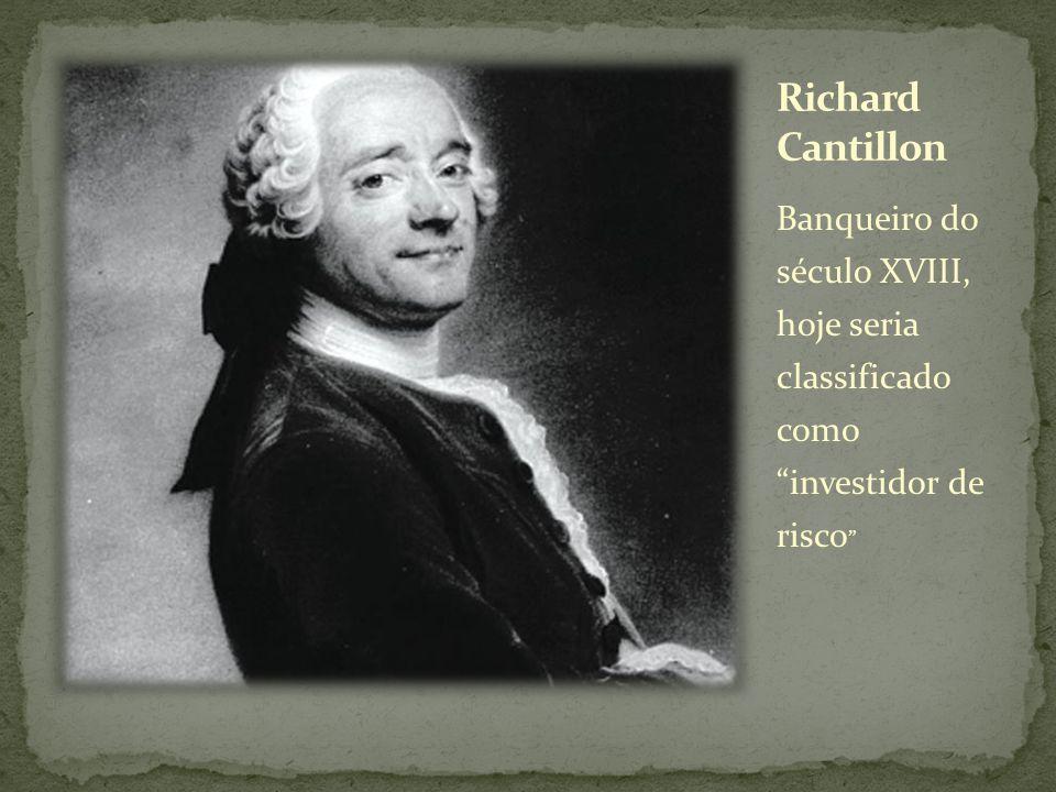 Richard Cantillon Banqueiro do século XVIII, hoje seria classificado como investidor de risco