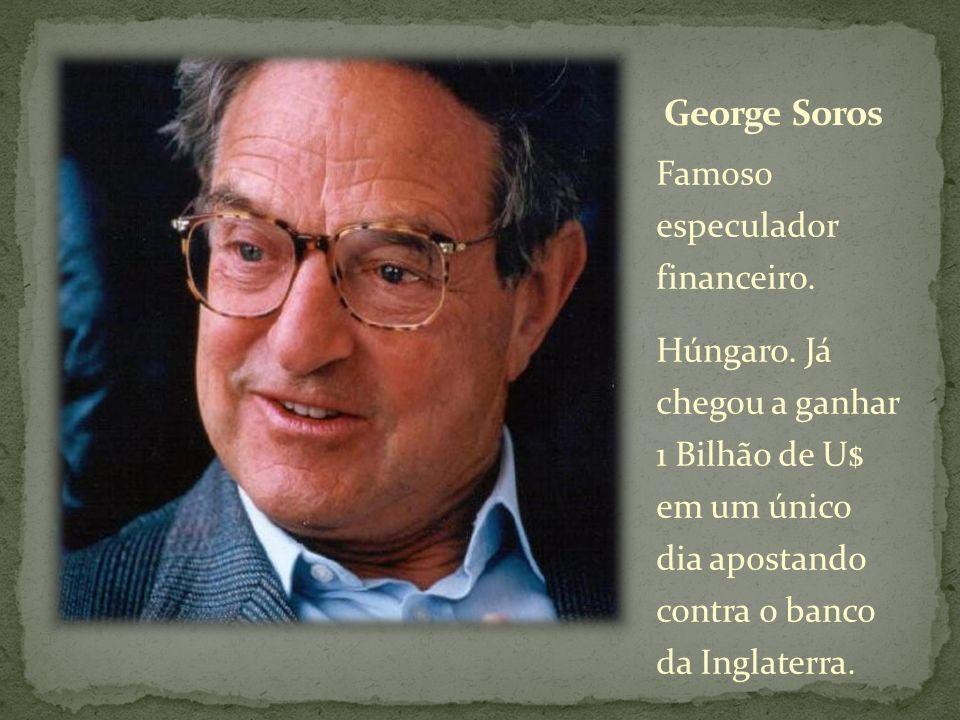 George Soros Famoso especulador financeiro.