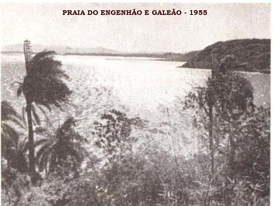 PRAIA DO ENGENHÃO E GALEÃO - 1955