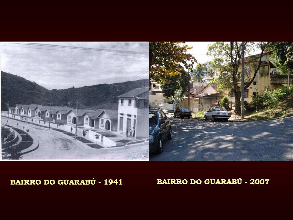BAIRRO DO GUARABÚ - 1941 BAIRRO DO GUARABÚ - 2007