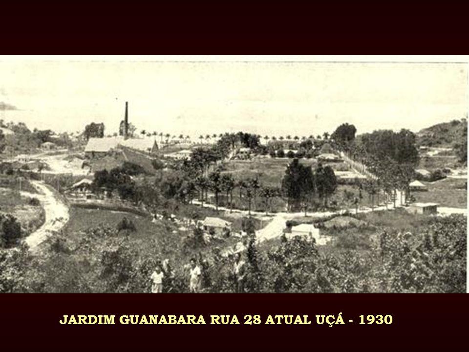 JARDIM GUANABARA RUA 28 ATUAL UÇÁ - 1930