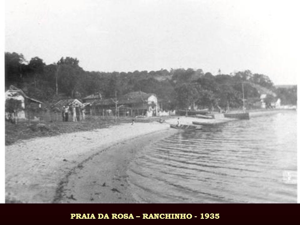 PRAIA DA ROSA – RANCHINHO - 1935