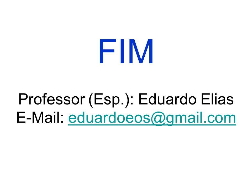 FIM Professor (Esp.): Eduardo Elias E-Mail: eduardoeos@gmail.com