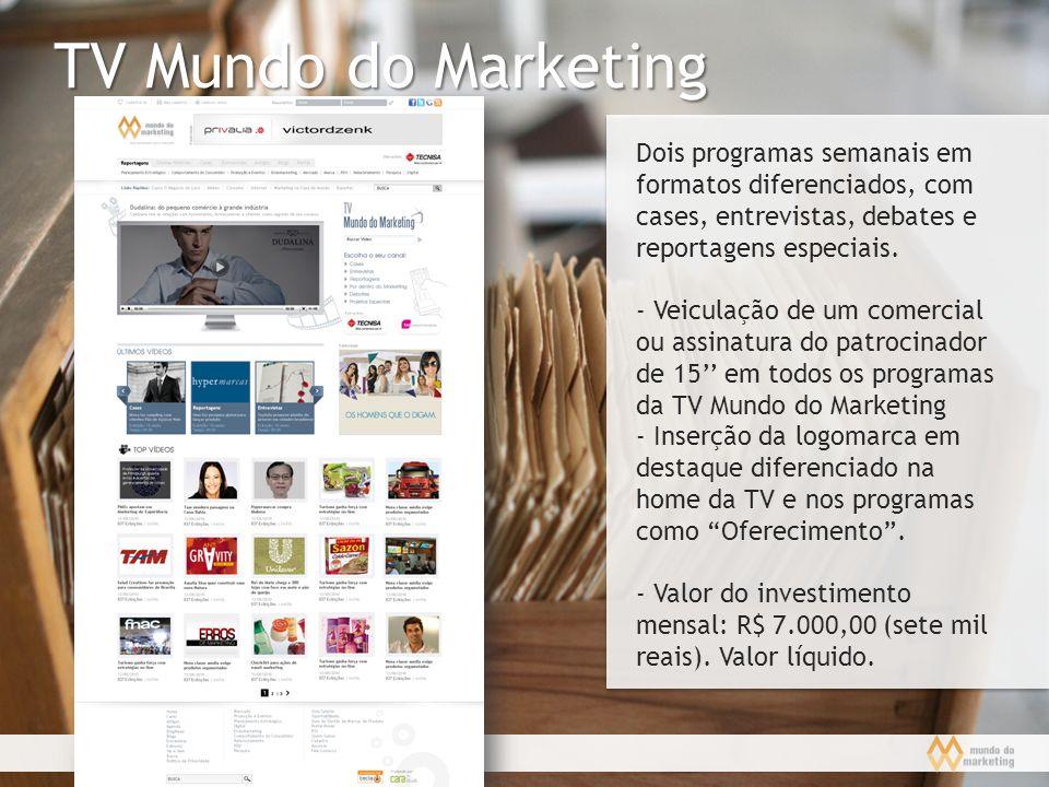 TV Mundo do Marketing Dois programas semanais em formatos diferenciados, com cases, entrevistas, debates e reportagens especiais.