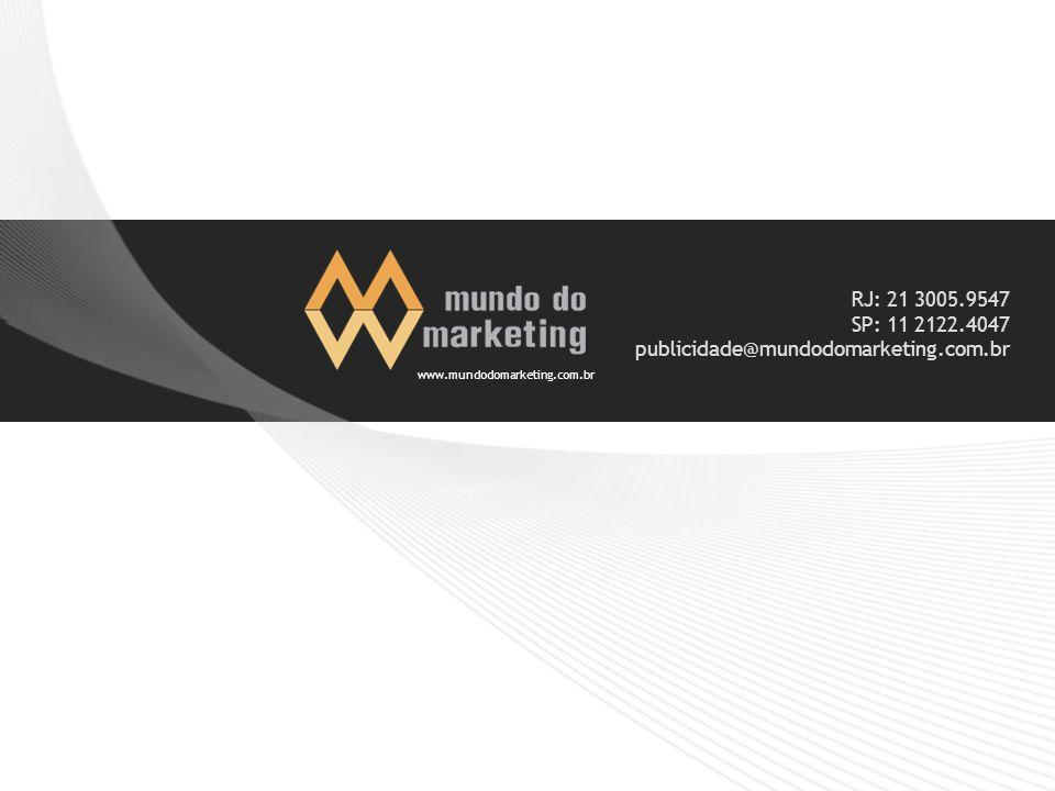 RJ: 21 3005.9547 SP: 11 2122.4047 publicidade@mundodomarketing.com.br