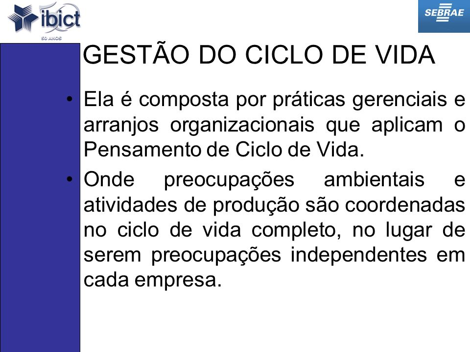 GESTÃO DO CICLO DE VIDA Ela é composta por práticas gerenciais e arranjos organizacionais que aplicam o Pensamento de Ciclo de Vida.
