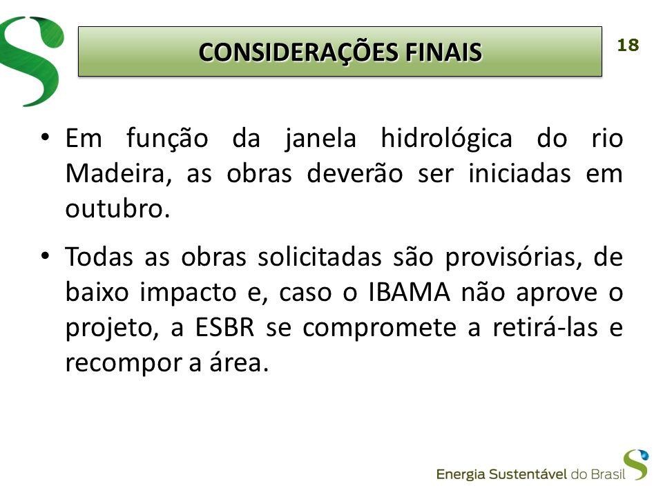 CONSIDERAÇÕES FINAIS Em função da janela hidrológica do rio Madeira, as obras deverão ser iniciadas em outubro.