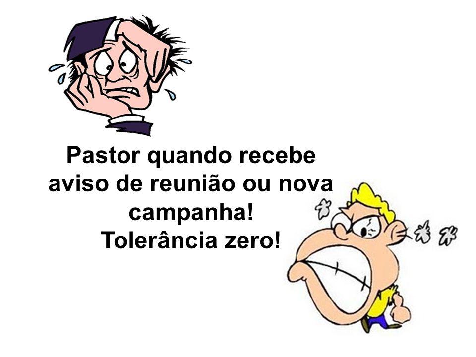 Pastor quando recebe aviso de reunião ou nova campanha!