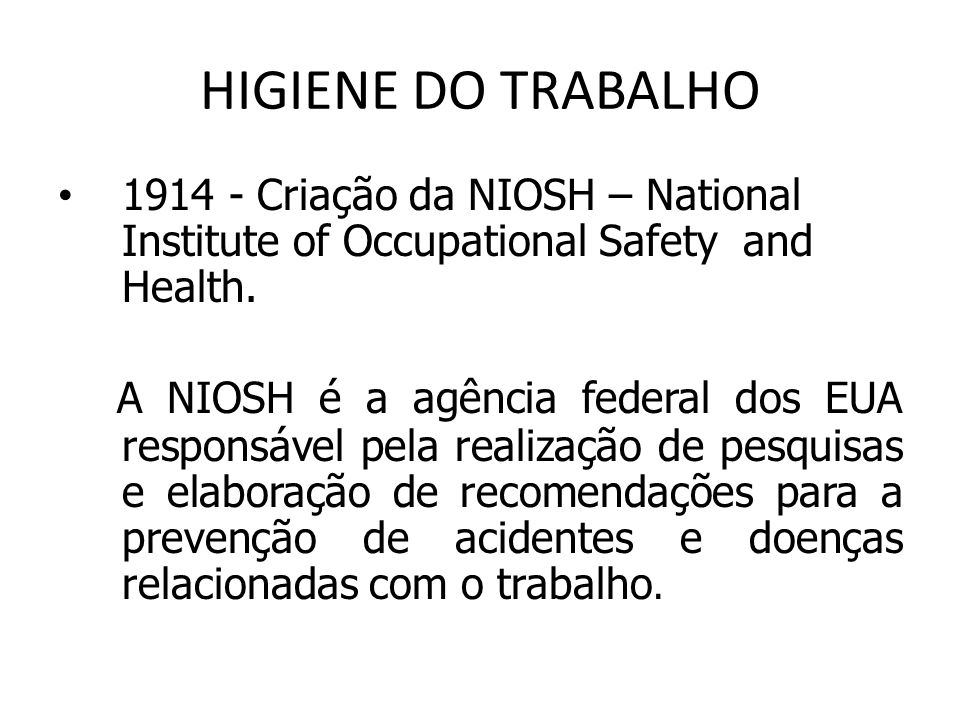 HIGIENE DO TRABALHO Criação da NIOSH – National Institute of Occupational Safety and Health.