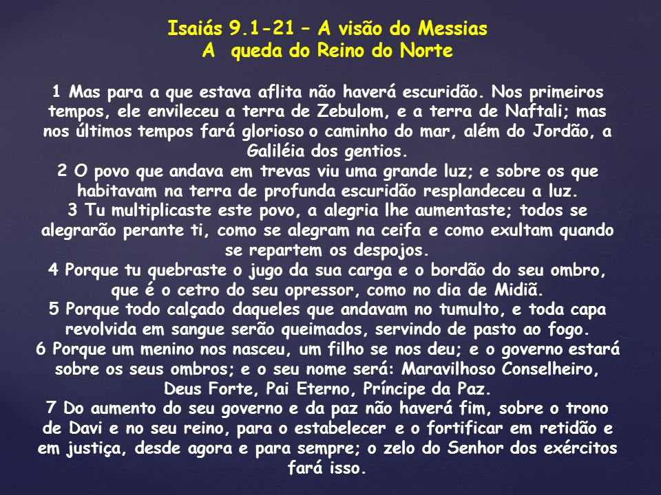 Isaiás 9.1-21 – A visão do Messias A queda do Reino do Norte