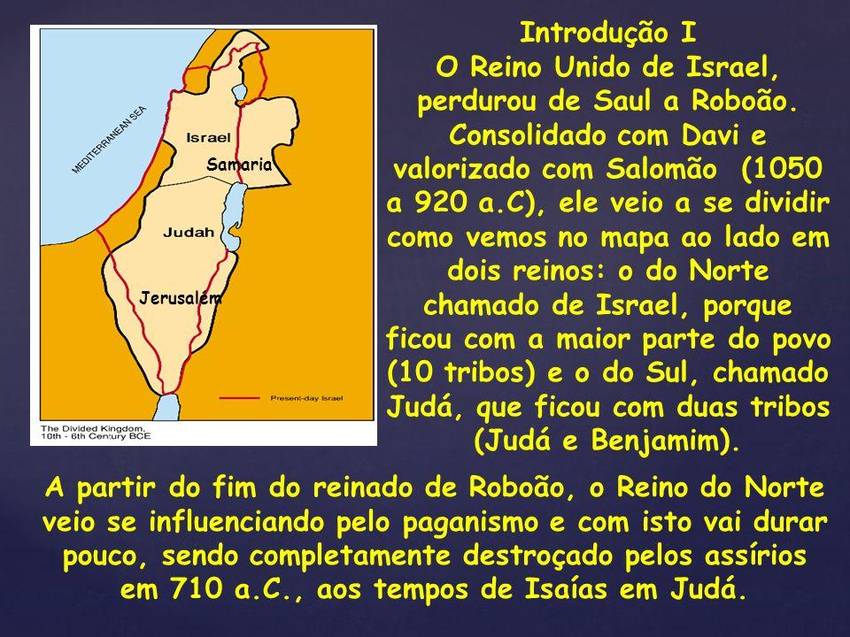 O Reino Unido de Israel, perdurou de Saul a Roboão.