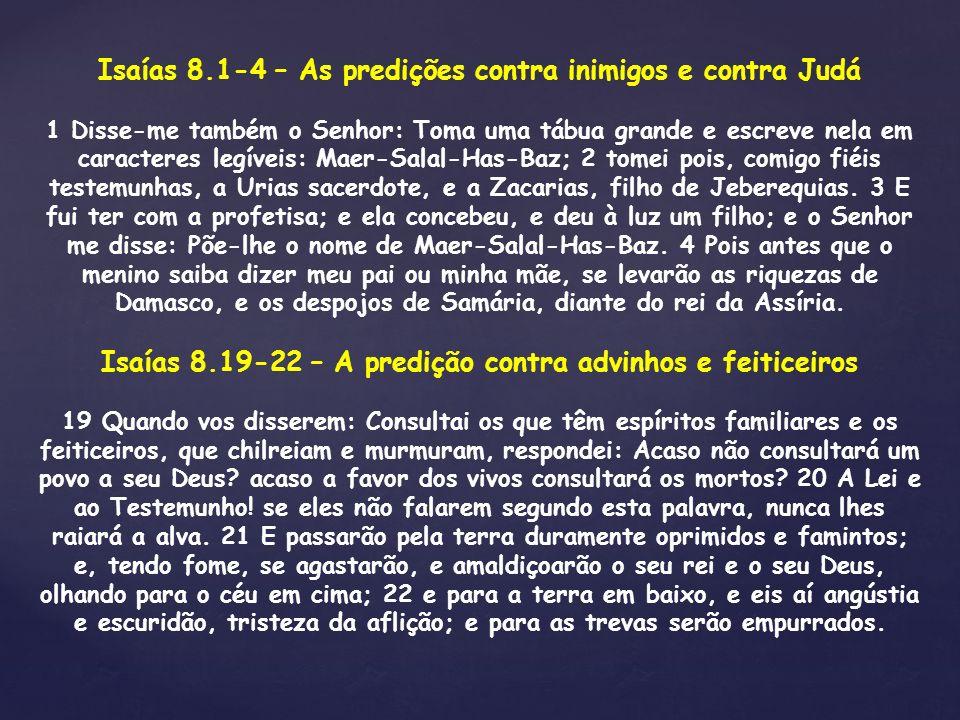 Isaías 8.1-4 – As predições contra inimigos e contra Judá