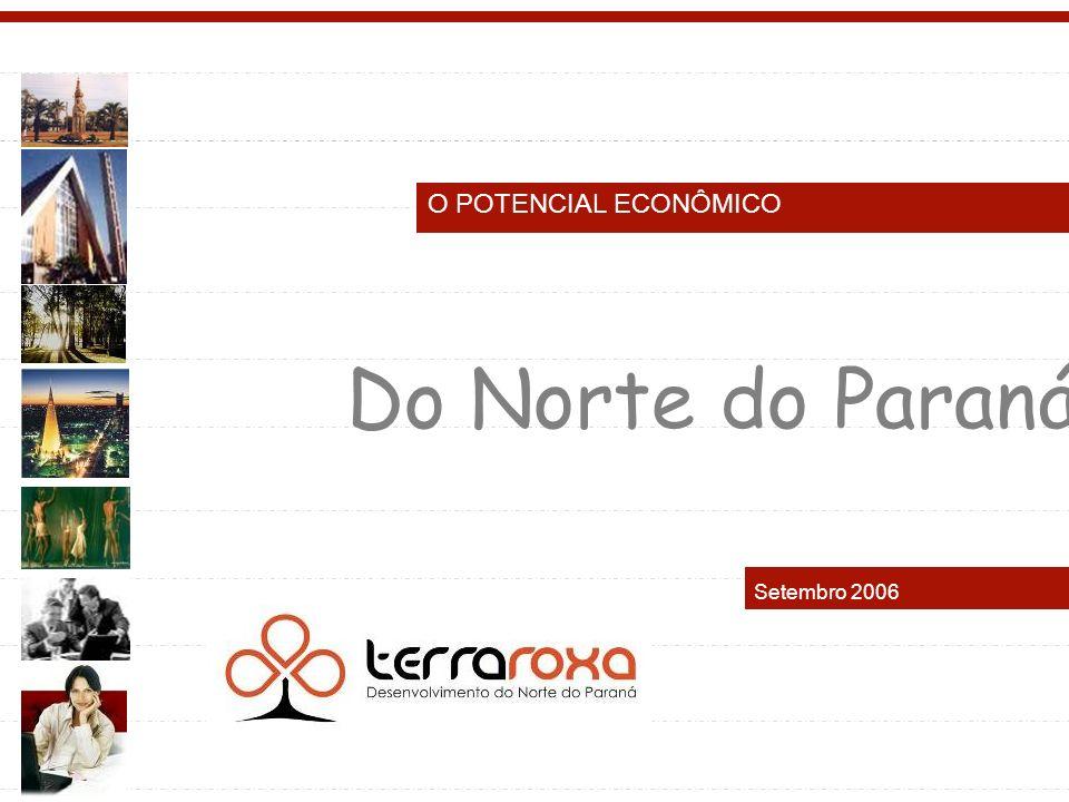 O POTENCIAL ECONÔMICO Do Norte do Paraná Setembro 2006