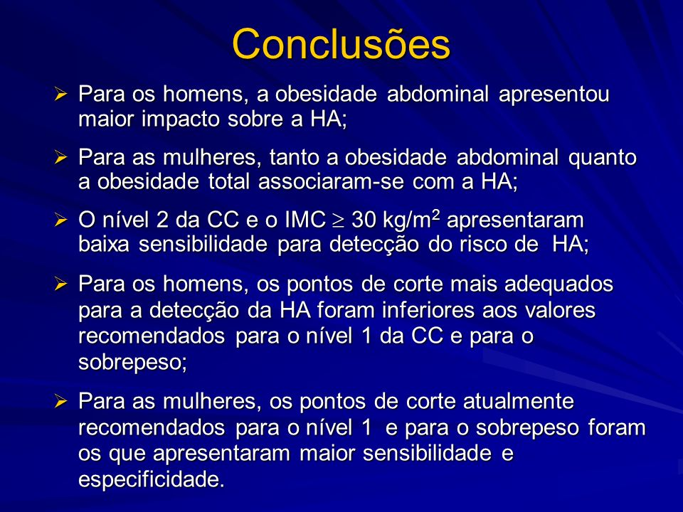 ConclusõesPara os homens, a obesidade abdominal apresentou maior impacto sobre a HA;