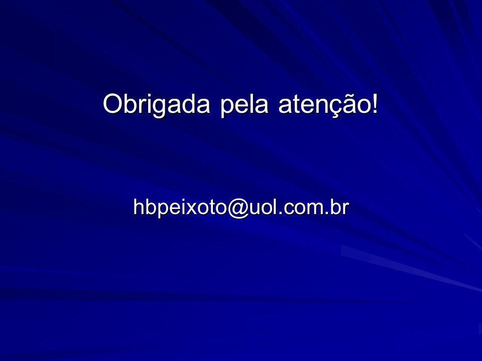 Obrigada pela atenção! hbpeixoto@uol.com.br