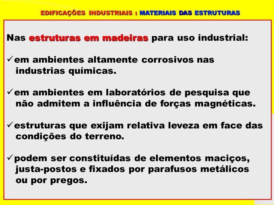Nas estruturas em madeiras para uso industrial: