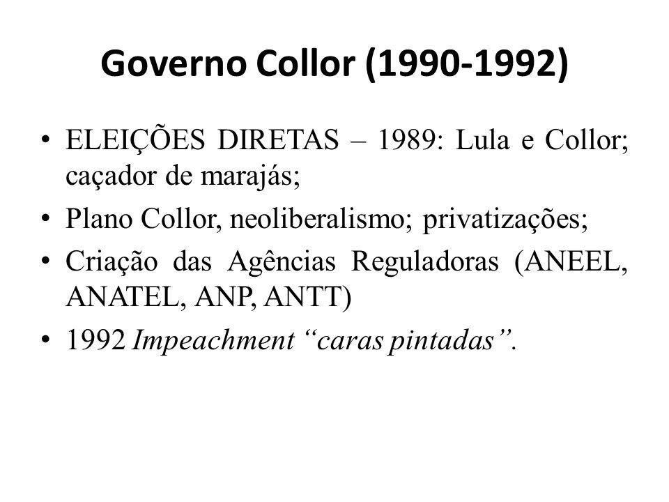 Governo Collor (1990-1992) ELEIÇÕES DIRETAS – 1989: Lula e Collor; caçador de marajás; Plano Collor, neoliberalismo; privatizações;