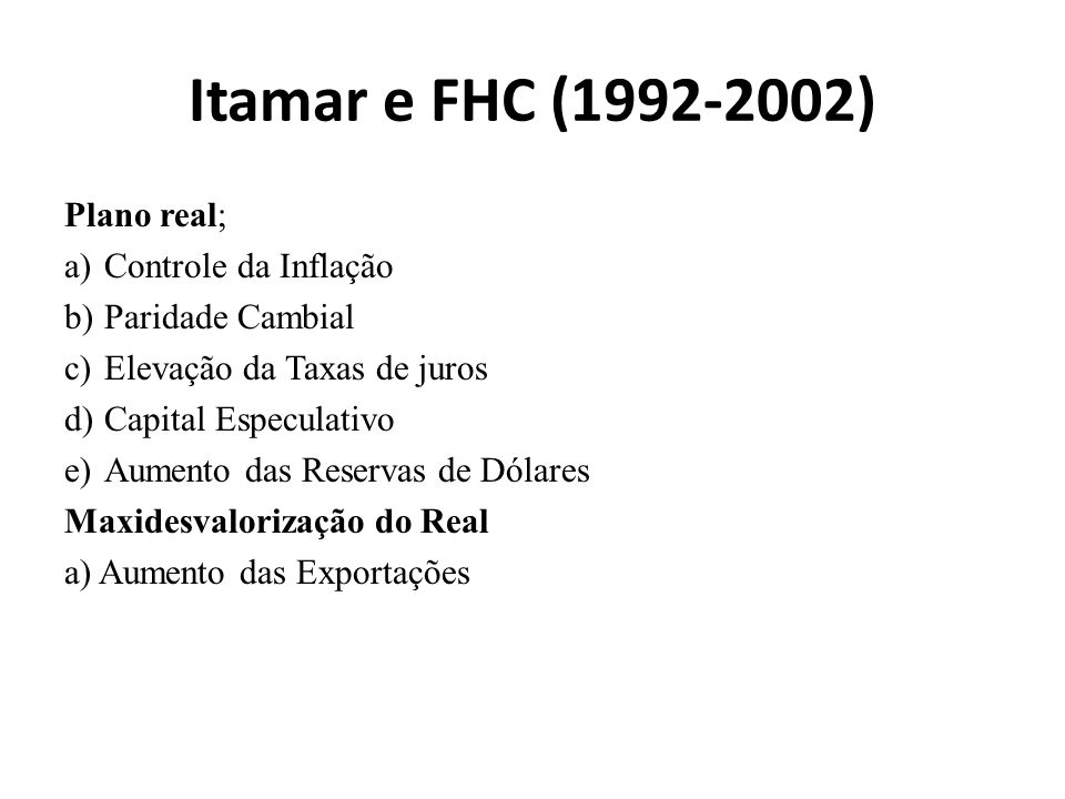 Itamar e FHC (1992-2002) Plano real; Controle da Inflação