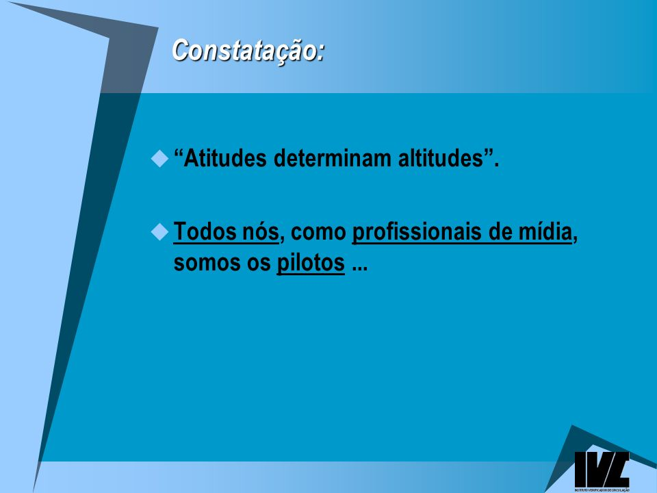 Constatação: Atitudes determinam altitudes .