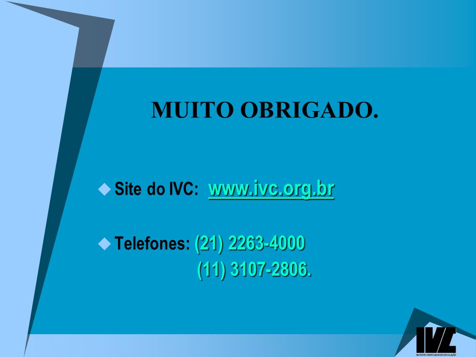 (11) 3107-2806. Site do IVC: www.ivc.org.br Telefones: (21) 2263-4000