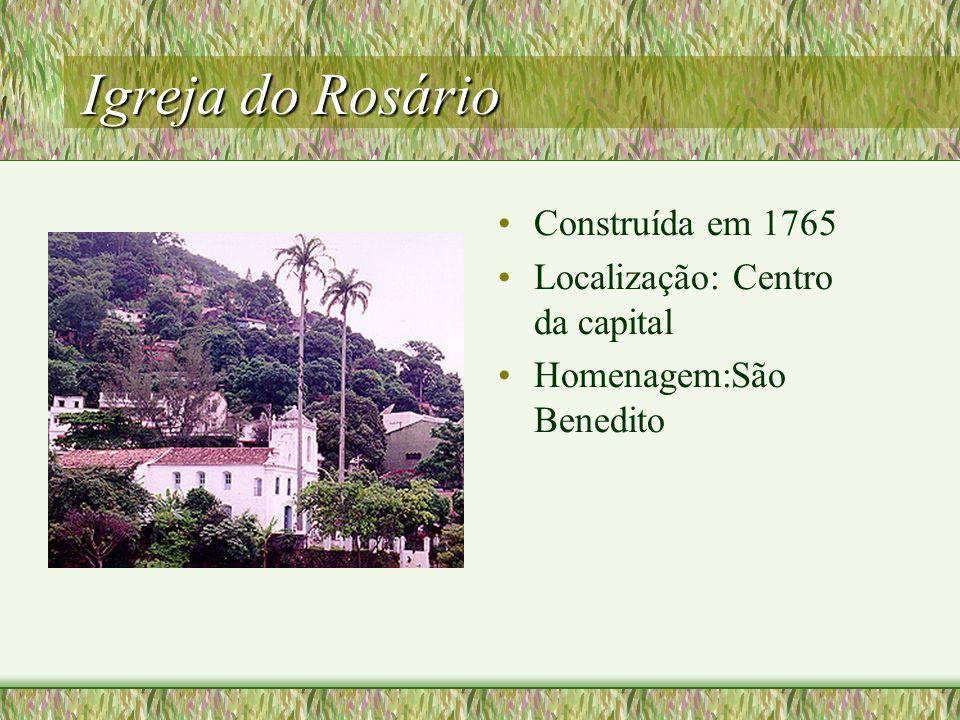 Igreja do Rosário Construída em 1765 Localização: Centro da capital