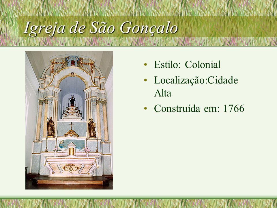 Igreja de São Gonçalo Estilo: Colonial Localização:Cidade Alta