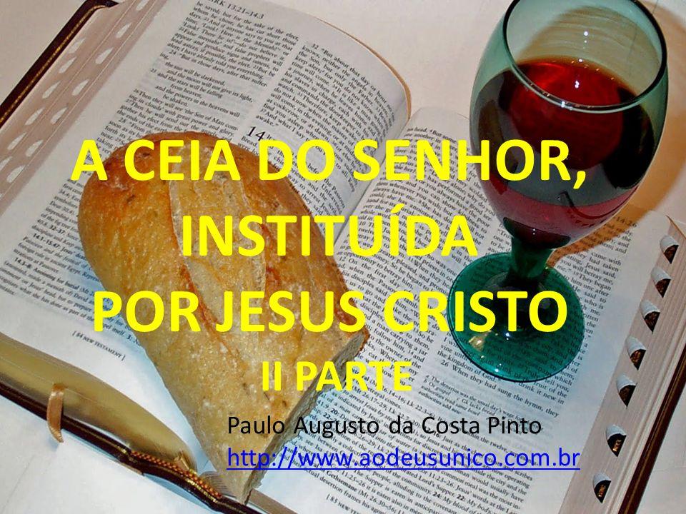 A CEIA DO SENHOR, INSTITUÍDA POR JESUS CRISTO