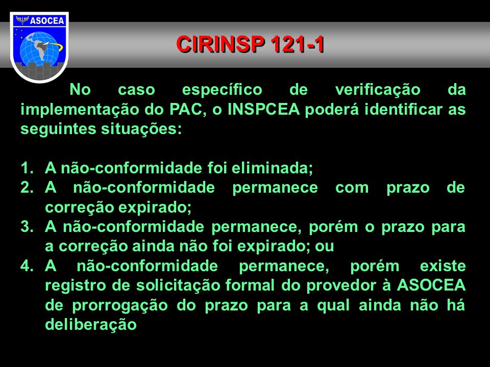CIRINSP 121-1No caso específico de verificação da implementação do PAC, o INSPCEA poderá identificar as seguintes situações: