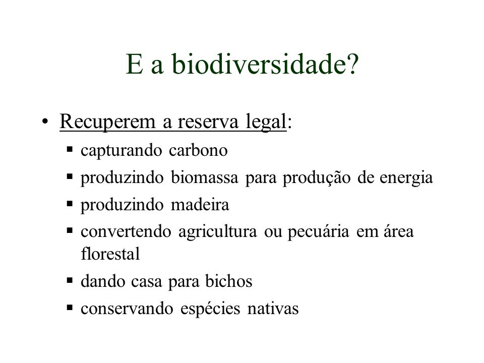 E a biodiversidade Recuperem a reserva legal: capturando carbono