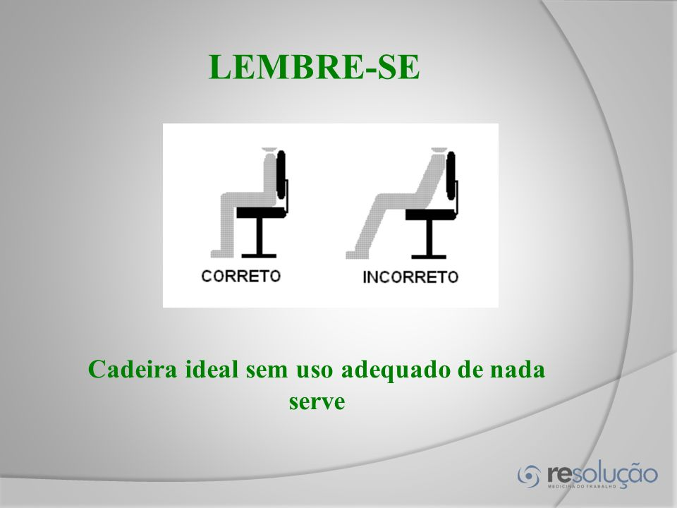 Cadeira ideal sem uso adequado de nada serve